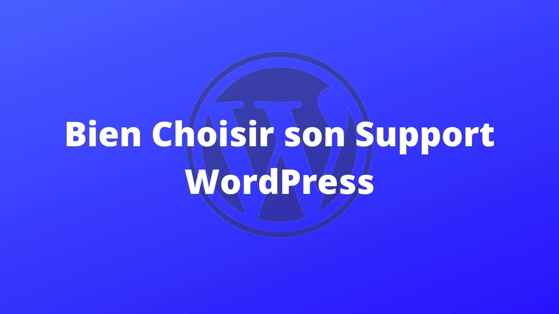 Bien Choisir Son Support Wordpress