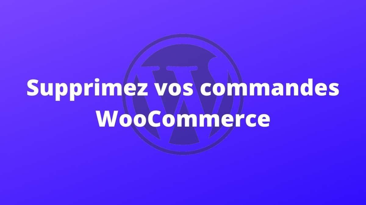 Supprimer Commande Woocommerce